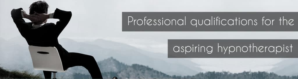Professional qualifications for the aspiring hypnotherapist