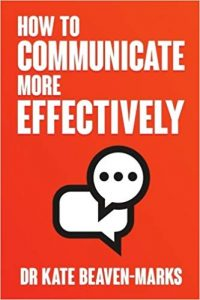 how to communicate more effectively dr kate beaven-marks communication book