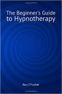 Beginners guide to hypnotherapy - Rory Z Fulcher