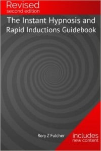 The instant hypnosis and rapid inductions guidebook - Rory Z Fulcher