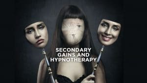 Secondary gains and hypnotherapy