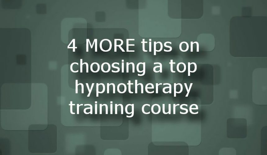 4 MORE tips on choosing a top hypnotherapy training course