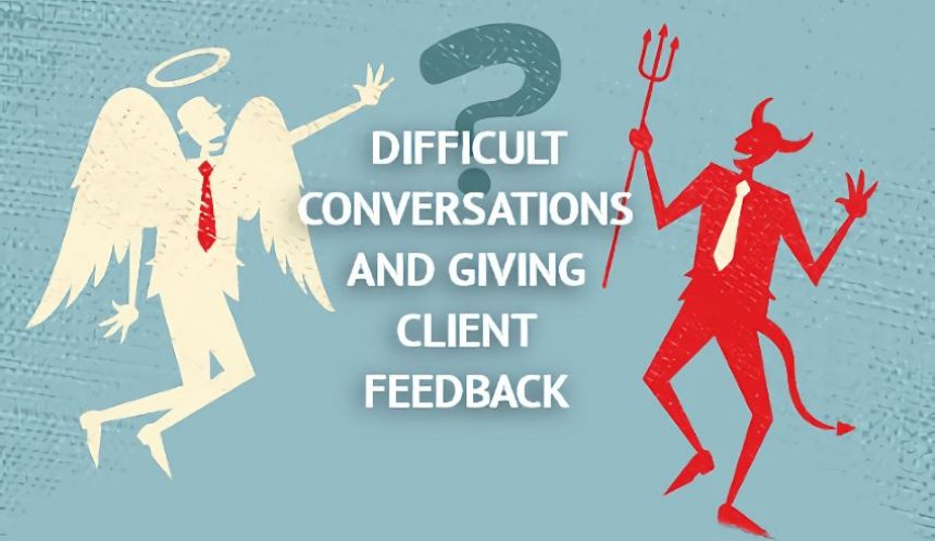 Difficult conversations and giving client feedback