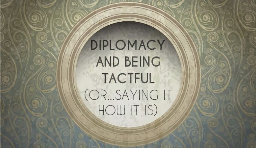 Diplomacy and being tactful