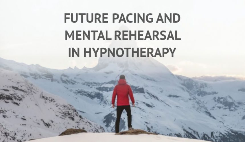 Future pacing and mental rehearsal in hypnotherapy