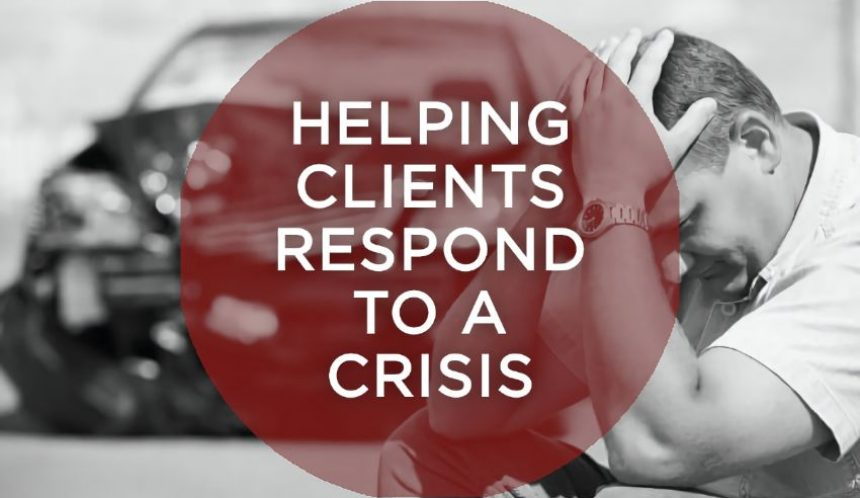 Helping clients respond to a crisis