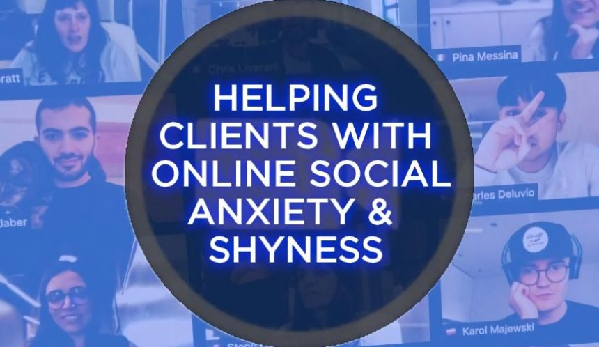 Helping clients with online social anxiety and shyness