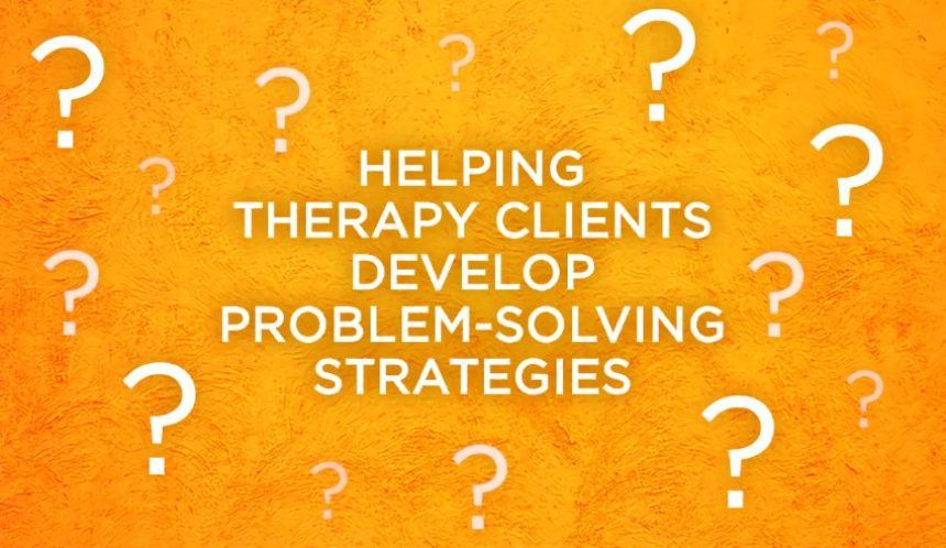 Helping therapy clients develop problem-solving strategies
