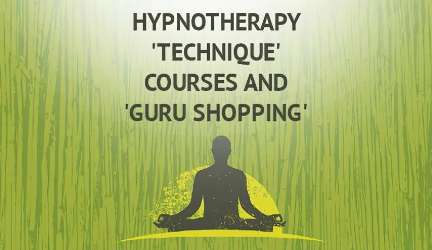 Hypnotherapy 'technique' courses and 'guru shopping'