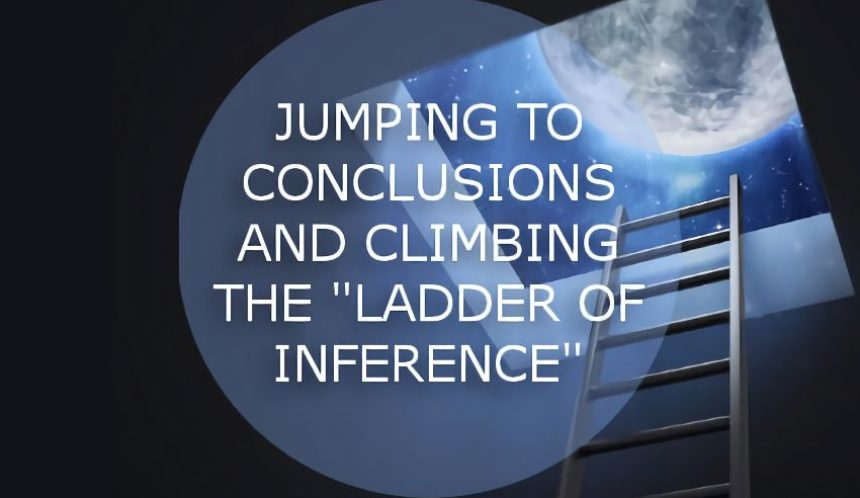 Jumping to conclusions ladder of inference