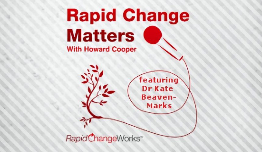 Kate Beaven-Marks on the 'Rapid Changeworks' podcast
