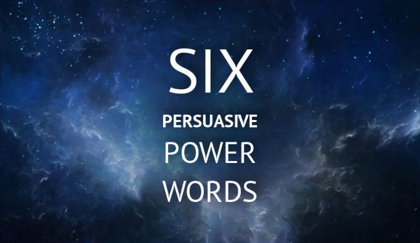 Six persuasive power words