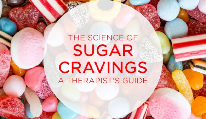 The science of sugar cravings a therapists guide