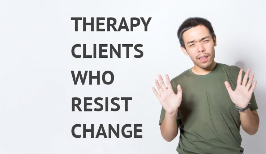 Therapy clients who resist change