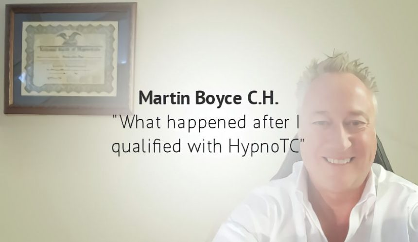 What happened after I qualified with HypnoTC – Martin Boyce C.H.