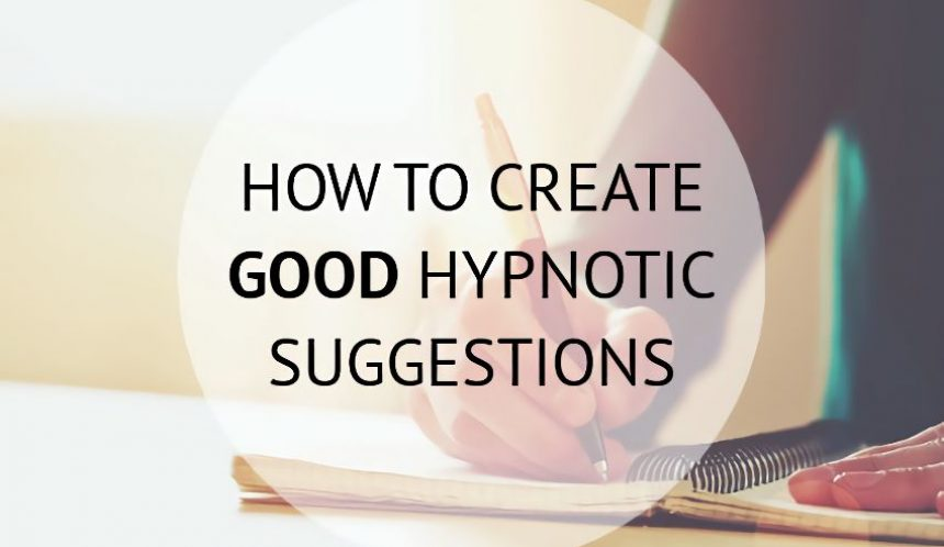how to create good hypnotic suggestions