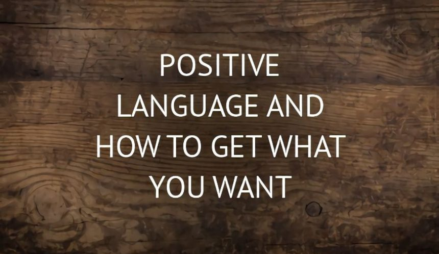 positive language how to get what you want