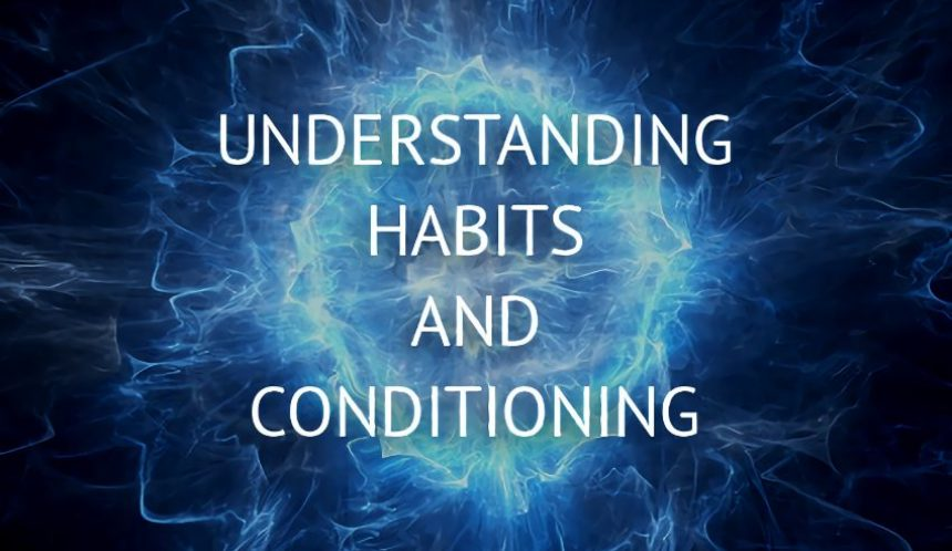 understanding habits and conditioning